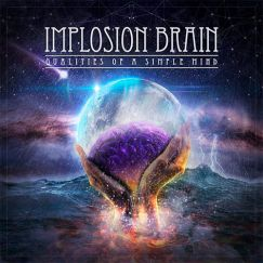 Implosion brain qualities of a simple mind